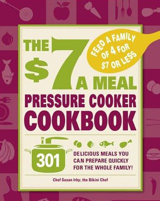 $7 a Meal Pressure Cooker Cookbook