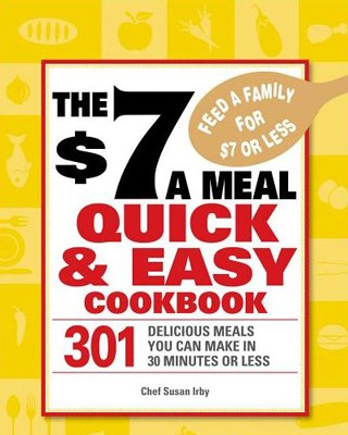 $7 a Meal Quick and Easy Cookbook